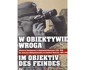 Szczegóły książki W OBIEKTYWIE WROGA. NIEMIECCY FOTOREPORTERZY W OKUPOWANEJ WARSZAWIE 1939-1945