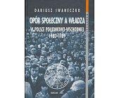 Szczegóły książki OPÓR SPOŁECZNY A WŁADZA W POLSCE POŁUDNIOWO-WSCHODNIEJ 1980 - 1989