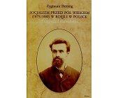 Szczegóły książki SOCJALIZM PRZED PÓŁ WIEKIEM (1875-1880) W ROSJI I W POLSCE. PRZEŻYCIA I ROZWAŻANIA.