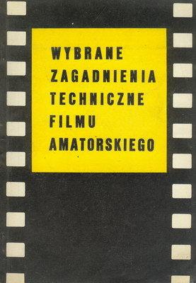 WYBRANE ZAGADNIENIA TECHNICZNE FILMU AMATORSKIEGO