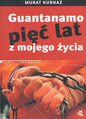 GUANTANAMO - PIĘĆ LAT Z MOJEGO ŻYCIA