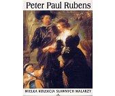 Szczegóły książki WIELKA KOLEKCJA SŁAWNYCH MALARZY - TOM 6. PETER PAUL RUBENS