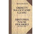 Szczegóły książki OKRĘTY NA OCEANIE CZASU. HISTORIA NAUKI POLSKIEJ DO 1945 ROKU