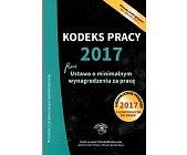 Szczegóły książki KODEKS PRACY 2017 PLUS USTAWA O MINIMALNYM WYNAGRODZENIU ZA PRACĘ