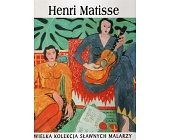Szczegóły książki WIELKA KOLEKCJA SŁAWNYCH MALARZY - TOM 25. HENRI MATISSE