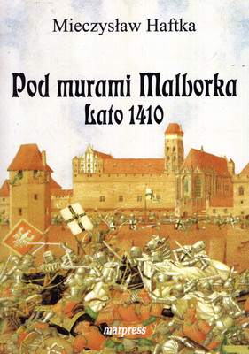 POD MURAMI MALBORKA - LATO 1410