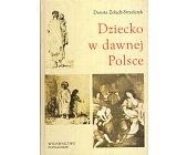 Szczegóły książki DZIECKO W DAWNEJ POLSCE