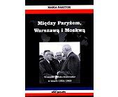Szczegóły książki MIĘDZY PARYŻEM, WARSZAWĄ I MOSKWĄ