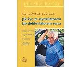 Szczegóły książki JAK ŻYĆ ZE STYMULATOREM LUB DEFIBRYLATOREM SERCA