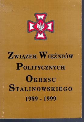ZWIĄZEK WIĘŹNIÓW POLITYCZNYCH OKRESU STALINOWSKIEGO 1989 - 1999