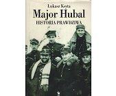 Szczegóły książki MAJOR HUBAL. HISTORIA PRAWDZIWA