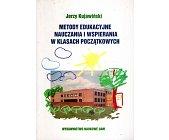Szczegóły książki METODY EDUKACYJNE NAUCZANIA I WSPIERANIA KLAS POCZĄTKOWYCH