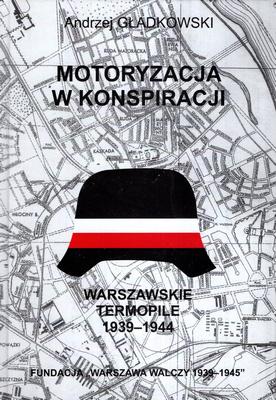 MOTORYZACJA W KONSPIRACJI - WARSZAWSKIE TERMOPILE 1939 - 1944