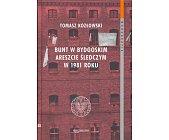 Szczegóły książki BUNT W BYDGOSKIM ARESZCIE ŚLEDCZYM W 1981 ROKU