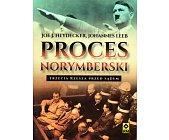 Szczegóły książki PROCES NORYMBERSKI. TRZECIA RZESZA PRZED SĄDEM