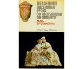 Szczegóły książki HELLENIKA - WIZERUNEK EPOKI OD ALEKSANDRA DO AUGUSTA (CERAM)