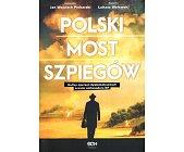 Szczegóły książki POLSKI MOST SZPIEGÓW