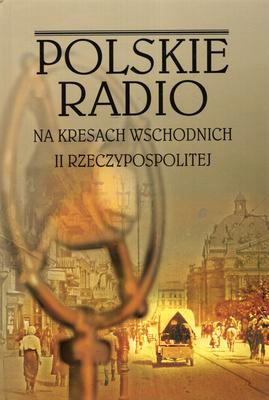 POLSKIE RADIO NA KRESACH WSCHODNICH II RZECZYPOSPOLITEJ
