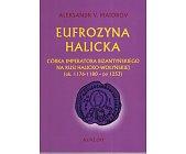 Szczegóły książki EUFROZYNA HALICKA. CÓRKA IMPERATORA BIZANTYŃSKIEGO...