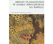 Szczegóły książki ARRASY FLAMANDZKIE W ZAMKU KRÓLEWSKIM NA WAWELU
