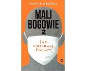 Szczegóły książki MALI BOGOWIE 2 - JAK UMIERAJĄ POLACY