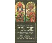 Szczegóły książki RELIGIE W PRZESZŁOŚCI I W DOBIE WSPÓŁCZESNEJ