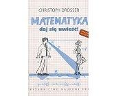Szczegóły książki MATEMATYKA - DAJ SIĘ UWIEŚĆ