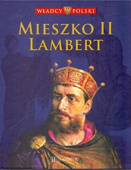 WŁADCY POLSKI. MIESZKO II LAMBERT
