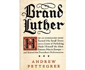 Szczegóły książki BRAND LUTHER: HOW AN UNHERALDED MONK TURNED HIS SMALL TOWN INTO A CENTER OF PUBLISHING