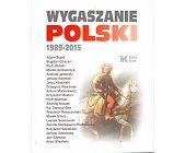 Szczegóły książki WYGASZANIE POLSKI 1989 - 2015
