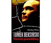 Szczegóły książki TOMEK BEKSIŃSKI. PORTRET PRAWDZIWY