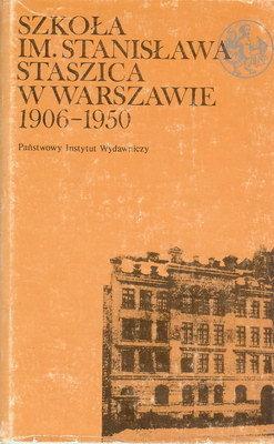 SZKOŁA IM. STANISŁAWA STASZICA W WARSZAWIE 1906-1950
