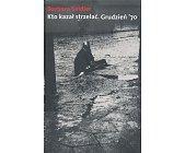 Szczegóły książki KTO KAZAŁ STRZELAĆ. GRUDZIEŃ '70