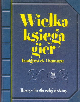WIELKA KSIĘGA GIER, ŁAMIGŁÓWEK I HUMORU 2002