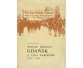 Szczegóły książki WOLNE MIASTO GDAŃSK A LIGA NARODÓW 1920 - 1939