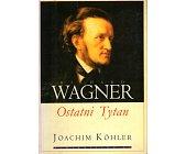 Szczegóły książki RICHARD WAGNER - OSTATNI TYTAN