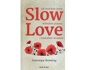 Szczegóły książki SLOW LOVE - JAK STRACIŁAM PRACĘ, WŁOŻYŁAM PIŻAMĘ I ZNALAZŁAM SZCZĘŚCIE
