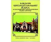 Szczegóły książki KORZENIE WIELOKULTUROWOŚCI ŚLĄSKA ZE SZCZEGÓLNYM ...