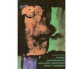 Szczegóły książki ANALIZA PSYCHOLOGICZNA TWÓRCZOŚCI PLASTYCZNEJ DZIECI I MŁODZIEŻY