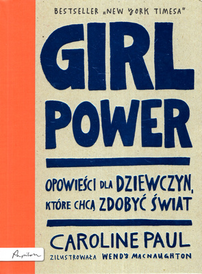 GIRL POWER. OPOWIEŚCI DLA DZIEWCZYN, KTÓRE CHCĄ ZDOBYĆ ŚWIAT