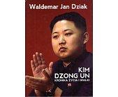 Szczegóły książki KIM DZONG UN. KRONIKA ŻYCIA I WALKI