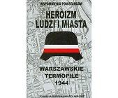 Szczegóły książki HEROIZM LUDZI I MIASTA - WARSZAWSKIE TERMOPILE 1944