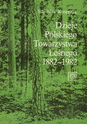 DZIEJE POLSKIEGO TOWARZYSTWA LEŚNEGO 1882 - 1982