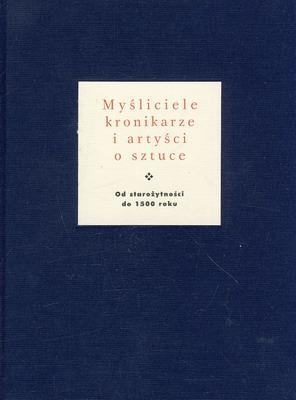 MYŚLICIELE, KRONIKARZE I ARTYŚCI O SZTUCE (OD STAROŻYTNOŚCI DO 1500)