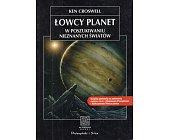 Szczegóły książki ŁOWCY PLANET. W POSZUKIWANIU NIEZNANYCH ŚWIATÓW