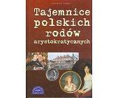 Szczegóły książki TAJEMNICE POLSKICH RODÓW ARYSTOKRATYCZNYCH