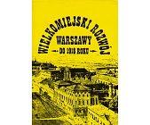 Szczegóły książki WIELKOMIEJSKI ROZWÓJ WARSZAWY DO 1918 R.