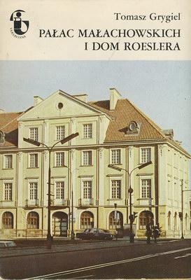 PAŁAC MAŁACHOWSKICH I DOM ROESLERA (ZABYTKI WARSZAWY)