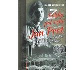 Szczegóły książki Z POLSKĄ POD RĘKĘ. JAN PROT (1891-1957) I ODBUDOWA NIEPODLEGŁEGO PAŃSTWA POLSKIEGO