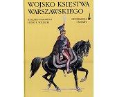 Szczegóły książki WOJSKO KSIĘSTWA WARSZAWSKIEGO - GENERALICJA I SZTABY
